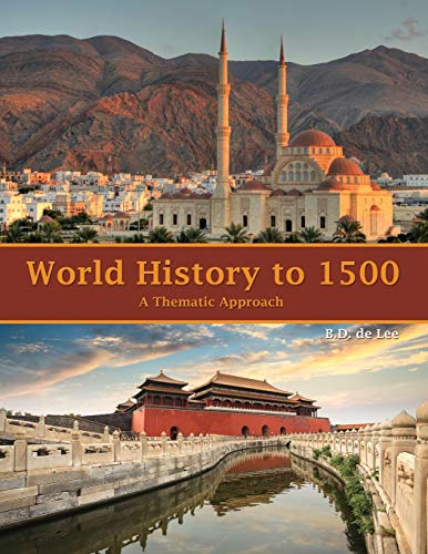 World History to 1500: A Thematic Approach By Benjamin De Lee