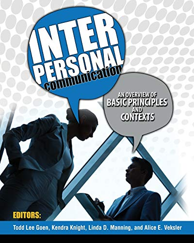 Interpersonal Communication: An Overview of Basic Principles and Contexts By Todd Goen