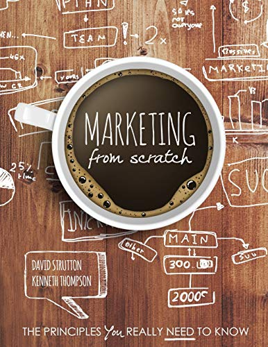 Marketing from Scratch: The Principles You Really Need to Know By David Strutton