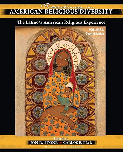Readings in American Religious Diversity: The Latino/A American Religious Experience By Jon R Stone (California State University, USA)