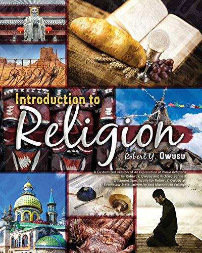 Introduction to Religion: A Customized version of An Exploration of World Religions by Robert Y. Owusu and Richard Bennett, Designed Specifically for Robert Y. Owusu at Kennesaw State University By Robert Owusu