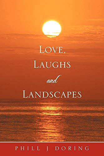 Love, Laughs and Landscapes By Phill J Doring