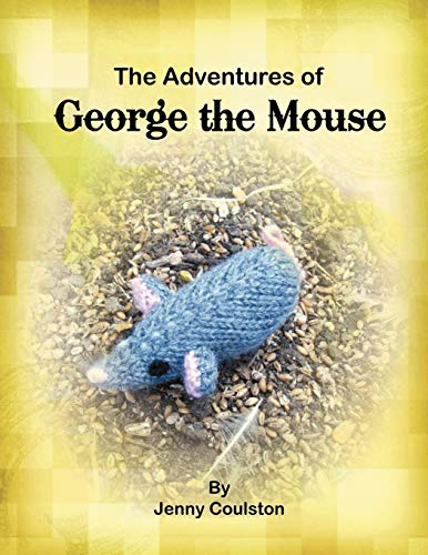 The Adventures of George the Mouse By Jenny Coulston
