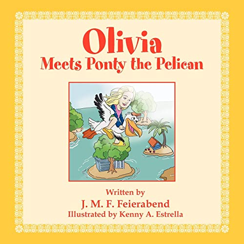 Olivia Meets Ponty the Pelican By J M F Feierabend