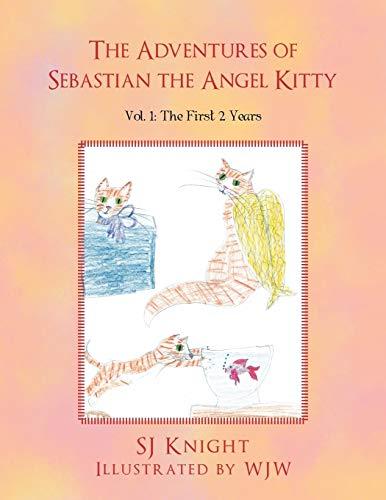 The Adventures of Sebastian the Angel Kitty By Sj Knight
