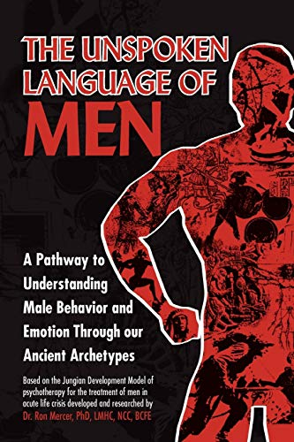 The Unspoken Language of Men By Ron Mercer, Dr, PhD