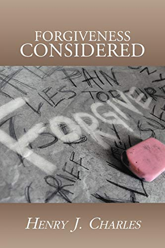 Forgiveness Considered By Henry J Charles
