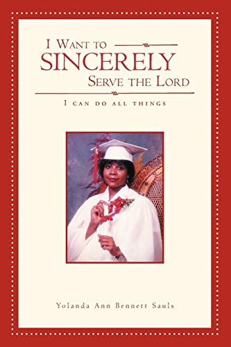 I Want to Sincerely Serve the Lord By Yolanda Ann Bennett Sauls