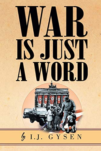 War Is Just a Word By I J Gysen