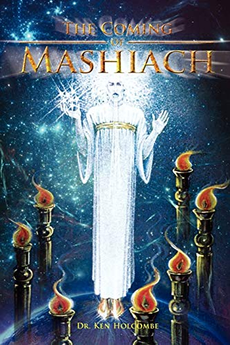 The Coming of Mashiach By Ken Holcombe, Dr