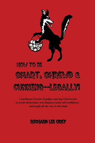 How to Be Smart, Shrewd & Cunning - Legally! By Richard Lee Orey