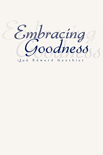 Embracing Goodness By Jon Edward Gauthier