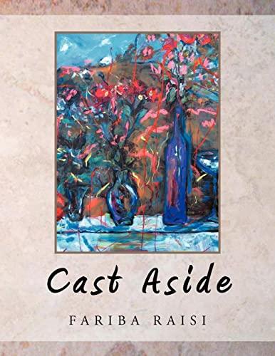 Cast Aside By Fariba Raisi