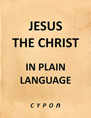 Jesus the Christ - In Plain Language By Cypon