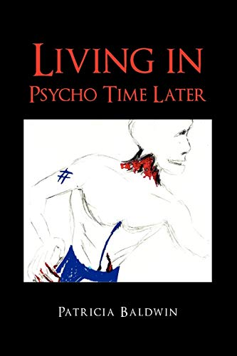 Living in Psycho Time Later By Patricia Baldwin