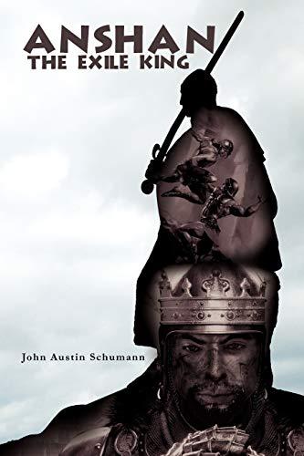 Anshan the Exile King By John Austin Schumann