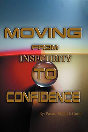 Moving from Insecurity to Confidence By Pastor Elijah Good