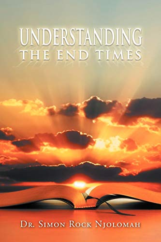 Understanding the End Times By Dr Simon Rock Njolomah