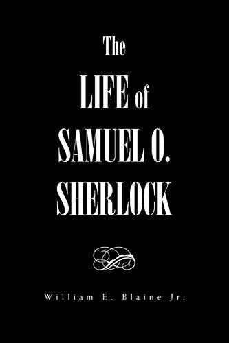 The Life of Samuel O. Sherlock By William E Jr Blaine