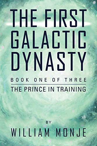 The First Galactic Dynasty By William Monje