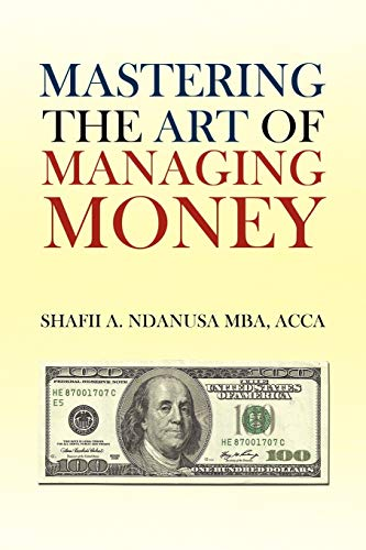 Mastering the Art of Managing Money By Shafii A Ndanusa Acca Mba