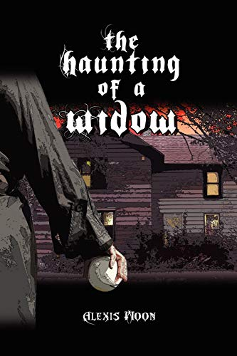 The Haunting of a Widow By Alexis Moon