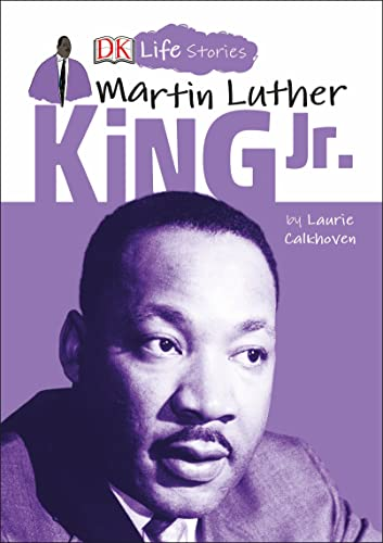 DK Life Stories: Martin Luther King Jr. By Laurie Calkhoven