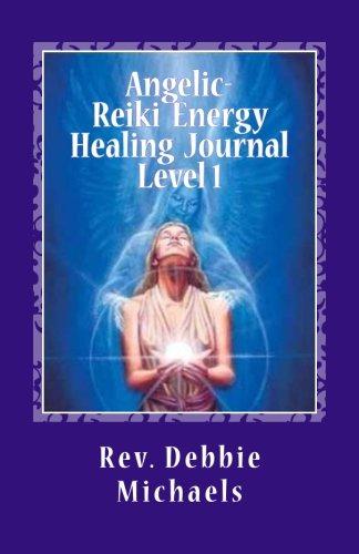 Angelic-Reiki Energy Healing Journal Level 1: 40 Days of Enlightenment By Rev Debbie Michaels