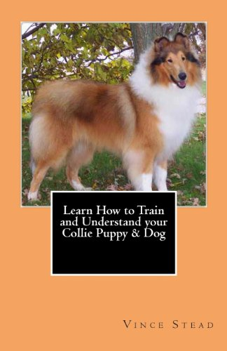 Learn How to Train and Understand Your Collie Puppy & Dog By Vince Stead