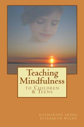Teaching Mindfulness to Children & Teens By Katharine Ardel