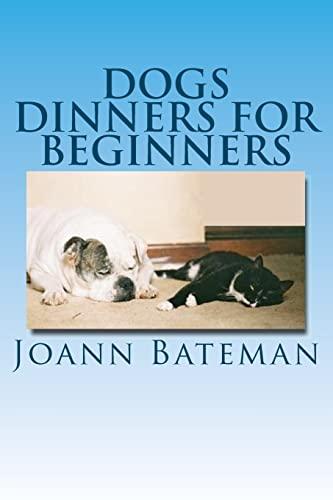 Dogs Dinners for Beginners By Joann Bateman