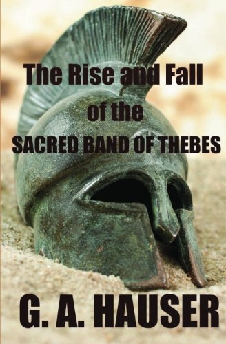 The Rise and the Fall of the Sacred Band of Thebes By G A Hauser