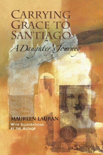 Carrying Grace to Santiago By Maureen Lauran