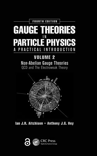 Gauge Theories in Particle Physics: A Practical Introduction, Volume 2: Non-Abelian Gauge Theories By Ian J R Aitchison (Professor Emeritus, University of Oxford, UK, and Visiting Scientist, SLAC National Accelerator Laboratory, California, USA)