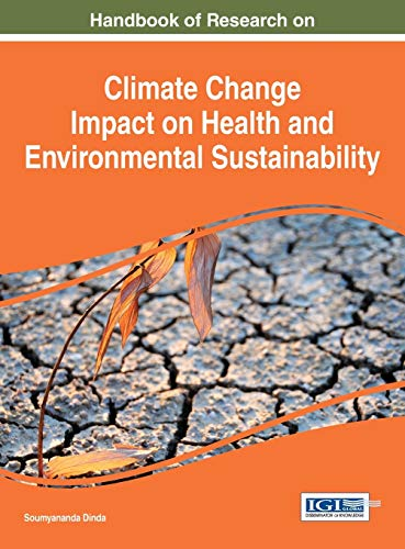 Handbook of Research on Climate Change Impact on Health and Environmental Sustainability By Soumyananda Dinda