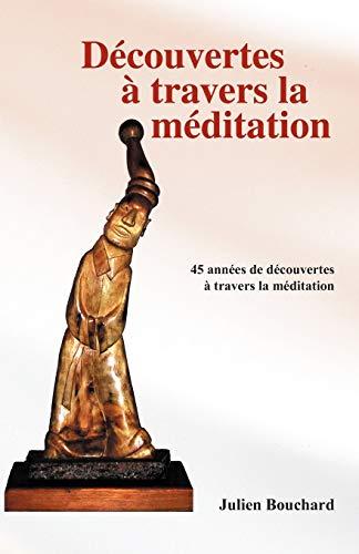 Decouvertes a Travers La Meditation By Julien Bouchard