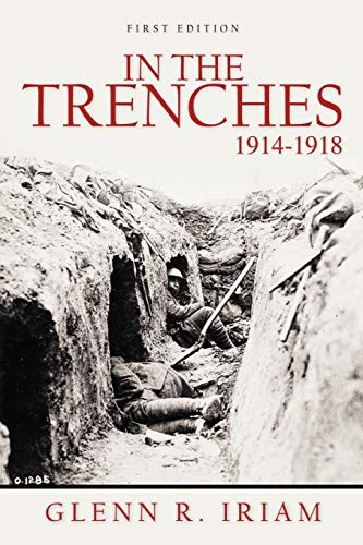 In the Trenches 1914 - 1918 By Glenn R Iriam
