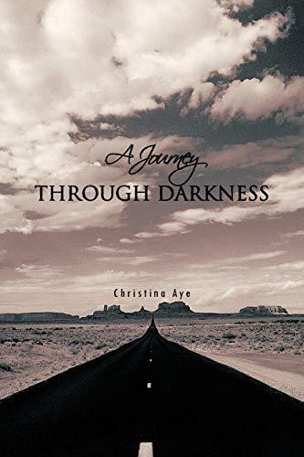 A Journey Through Darkness By Christina Aye