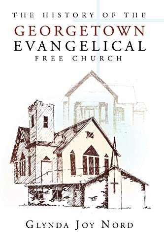 The History of the Georgetown Evangelical Free Church By Glynda Joy Nord