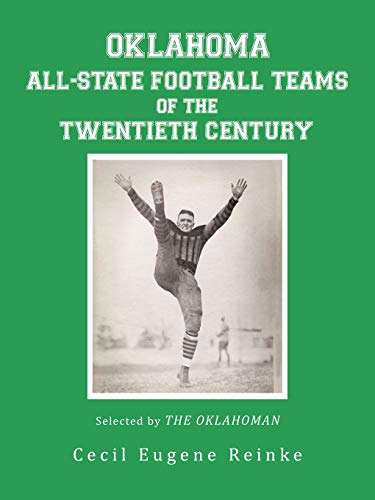 Oklahoma All-State Football Teams of the Twentieth Century, Selected by the Oklahoman By Cecil Eugene Reinke