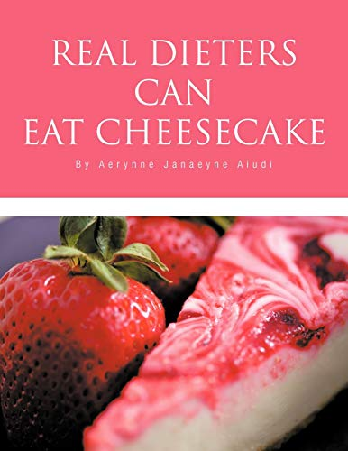 Real Dieters Can Eat Cheesecake By Aerynne Janaeyne Aiudi