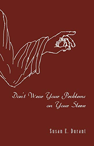 Don't Wear Your Problems on Your Sleeve By Susan E Durant