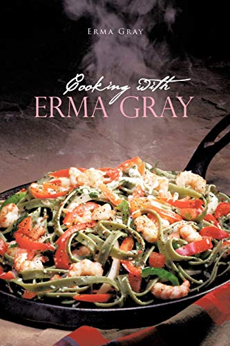Cooking with Erma Gray By Erma Gray