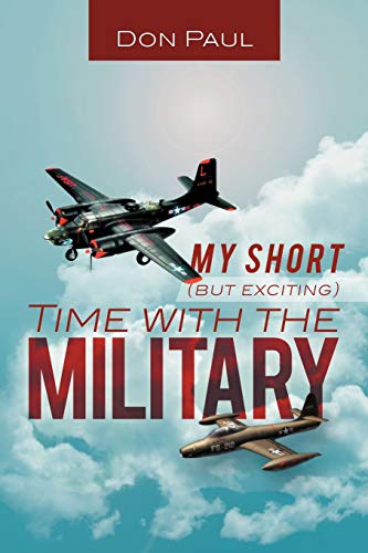 My Short (But Exciting) Time with the Military By Don Paul