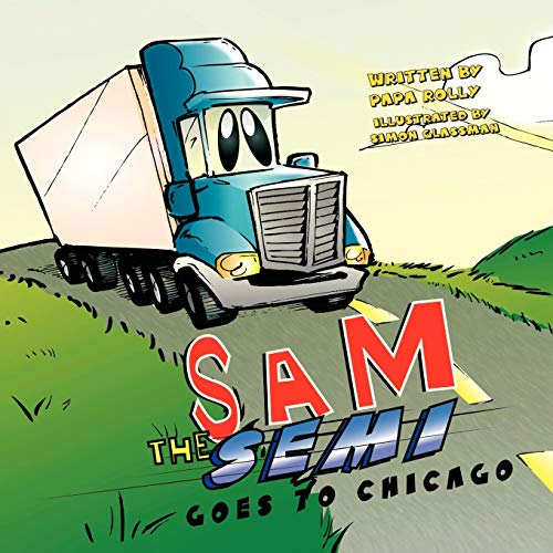 Sam the Semi Goes to Chicago By Papa Rolly