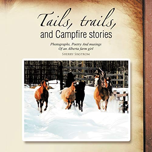 Tails, Trails, and Campfire Stories By Sherry Sikstrom