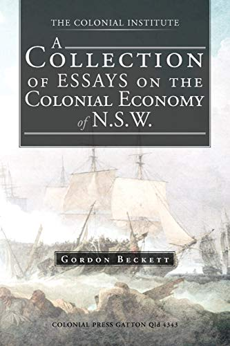 A Collection of Essays on the Colonial Economy of N.S.W. By Gordon Beckett