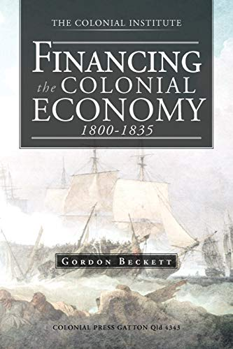 Financing the Colonial Economy 1800-1835 By Gordon Beckett