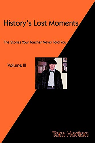 History's Lost Moments Volume III By Mr Tom Horton