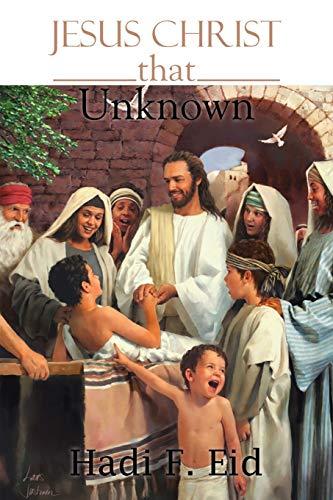 Jesus Christ That Unknown By Hadi F Eid